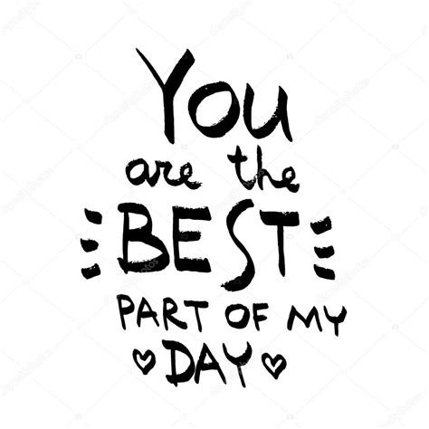 the best of my love you are the best part of my day lettering love quote
