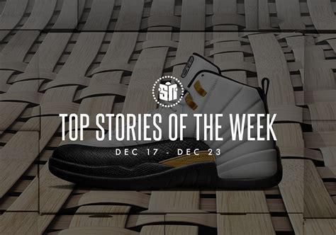 best news of the week top stories of the week december 17 23 sneakernews