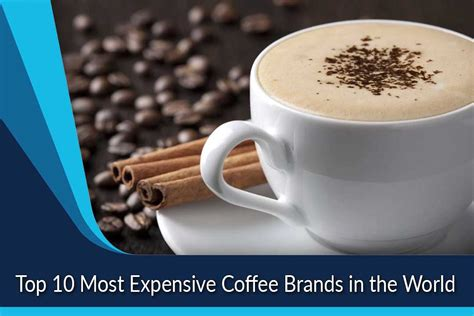 top 10 most expensive most expensive coffee brands in the world top ten
