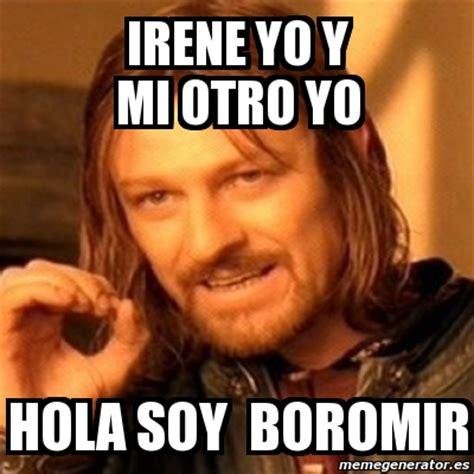 Meme Generator Boromir - meme boromir irene yo y mi otro yo hola soy boromir