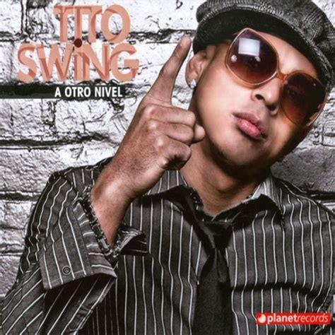 tito swing tito swing a otro nivel mixtape stream download
