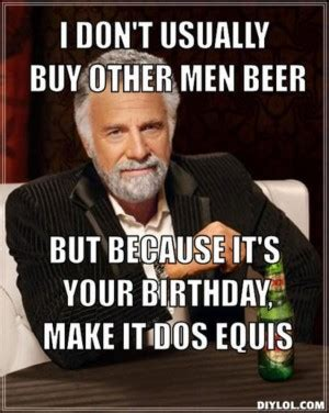 I Don T Usually Meme - dos equis birthday quotes funny quotesgram