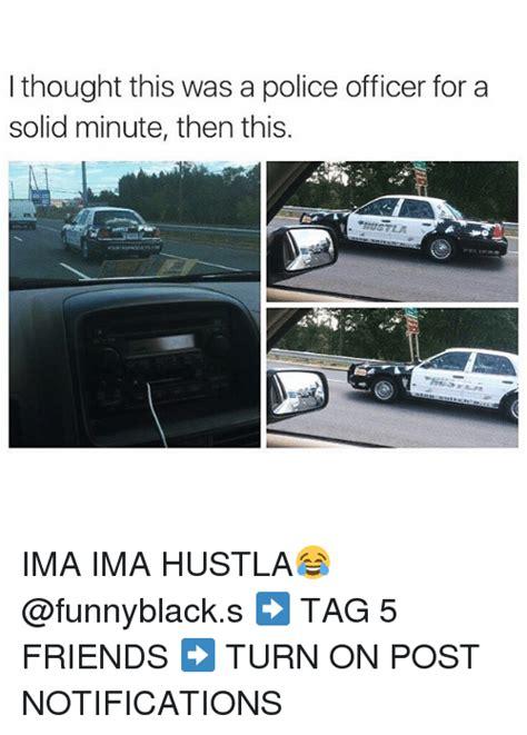 ima hustla 25 best memes about police police memes