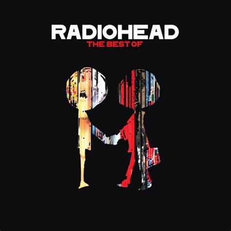 radiohead the best of the best of radiohead last fm