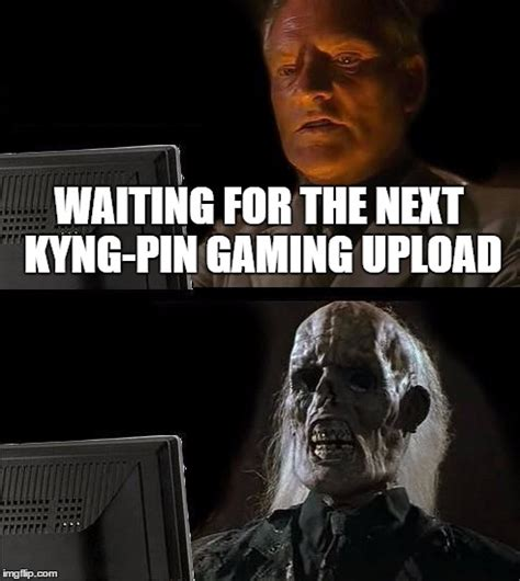 Upload Image Meme Generator - kyng pin gaming upload day imgflip