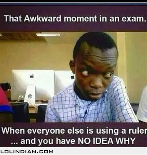 Meme Funny Images - that moment during exam when everybody is using ruler and