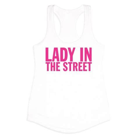 lady in the street and a freak in the bed lady on the street but a freak in the t shirts tank