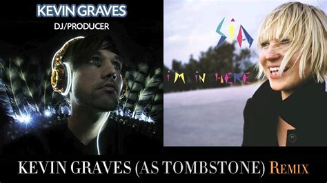 sia i m in here sia i m in here kevin graves as tombstone remix