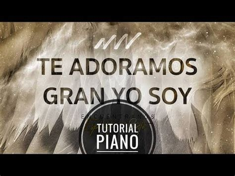 tutorial piano el gran yo soy tutorial piano te adoramos gran yo soy we adore you