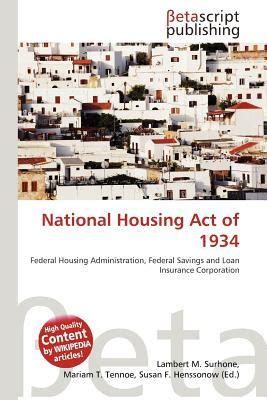 National Housing Act by National Housing Act Of 1934 By Lambert M Surhone Mariam
