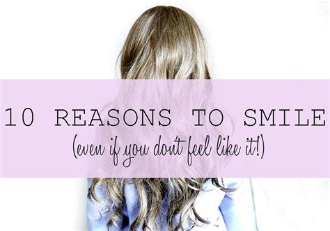 10 Reasons To Smile In by 10 Reasons To Smile Even If You Don T Feel Like It You