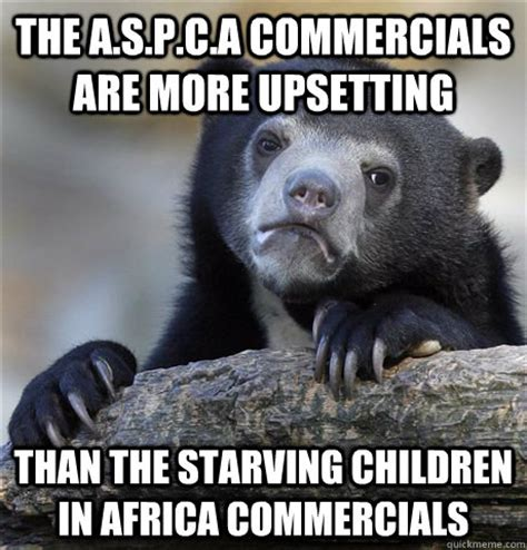 Starving African Child Meme - the a s p c a commercials are more upsetting than the