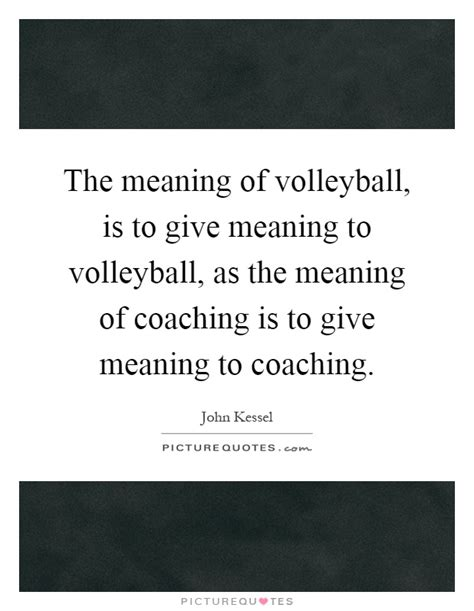 meaning of couching volleyball quotes volleyball sayings volleyball