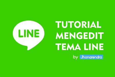 theme line unik tutorial mudah mengedit tema line supaya lebih unik