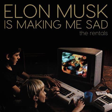 Elon Musk Is Making Me Sad | the rentals elon musk is making me sad stereogum