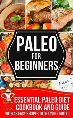 paleo diet a and easy guide for beginners the secrets of rapid weight loss and a healthy lifestyle using the paleo diet books paleo for beginners essential paleo diet cookbook and