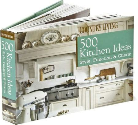 country living 500 kitchen ideas 500 kitchen ideas style function and charm by dominique devito hardcover barnes noble 174