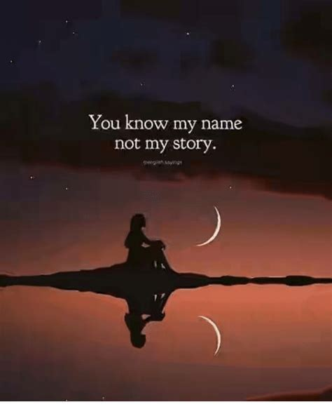 You Know My Name Not My Story Meme - you know my name not my story name meme on sizzle
