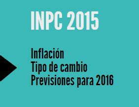 inpc 2015 y recargos agosto 2015 ene 2016 inpc 2015 tipo de cambio inflaci 243 n y previsiones para