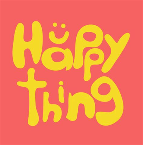 What Happy by The Happy Thing Thehappything