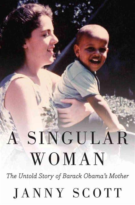 Biography Barack Obama Mother | stanley ann dunham the singular woman who raised