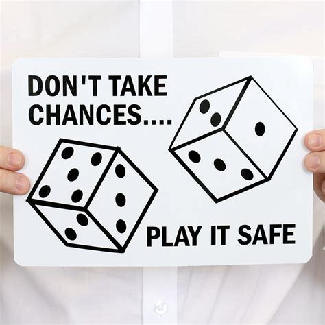play it as it dont take chances play it safe signs sku s 4130 mysafetysign com