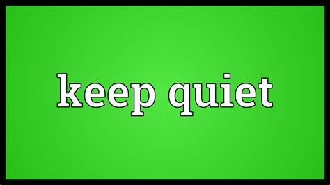 what to keep keep quiet meaning youtube