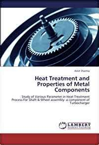 various heat treatment processes heat treatment and properties of metal components study
