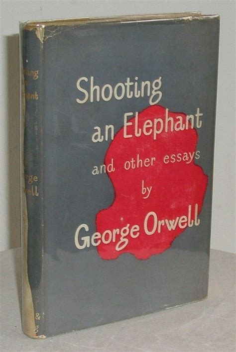 Shooting An Elephant And Other Essays by George Orwell Shooting An Elephant Imperialism Essay