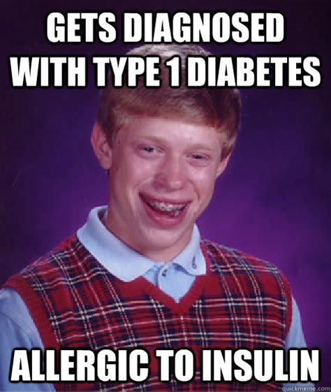 Type Memes - gets diagnosed with type 1 diabetes allergic to insulin