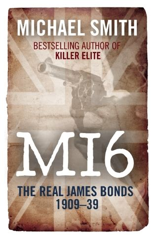 memoirs of an mi6 books mi6 the real bonds 1909 1939 by michael smith