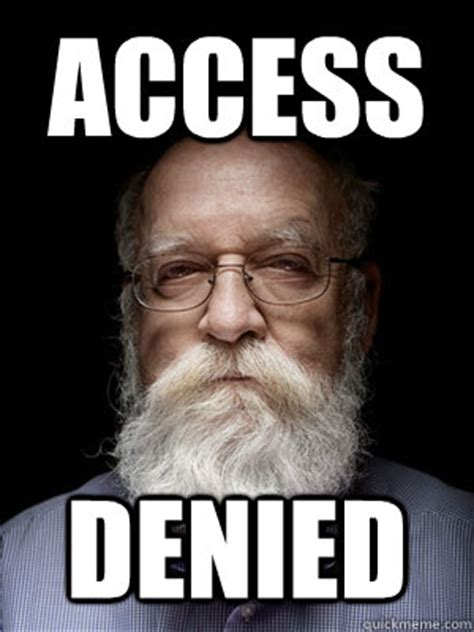 Denied Meme - access denied daniel dennett quickmeme
