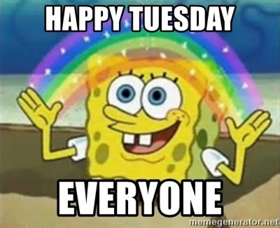 Spongebob Happy Meme - happy tuesday everyone spongebob meme generator
