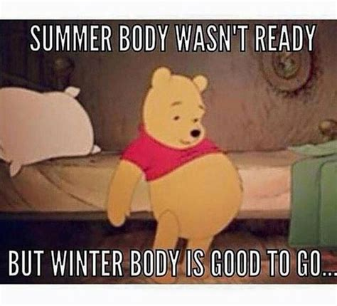 Body Meme - summer body wasn t ready but winter body is good to go