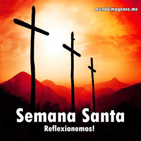 imagenes feliz semana santa imagenes de semana santa para reflexionar con frases