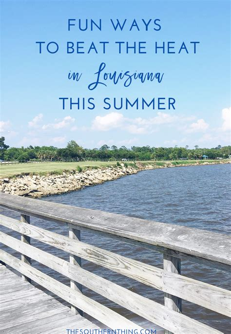 Cool Ways To In Summer by Ways To Beat The Heat In Louisiana This Summer