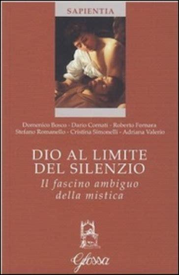 libro obiettivo ambiguo dio al limite del silenzio il fascino ambiguo della mistica libro mondadori store
