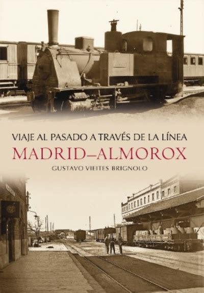 libro viaje al pasado viaje al pasado a trav 233 s de la l 237 nea madrid almorox gustavo vieites brignolo comprar libro en