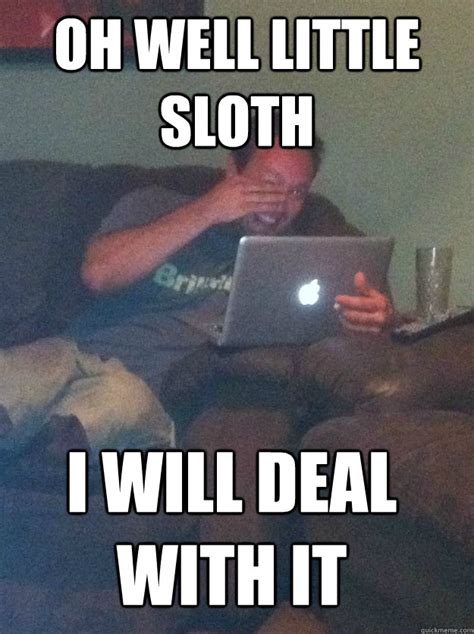 Deal Meme - oh well little sloth i will deal with it meme dad