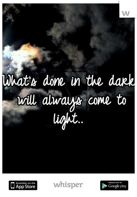 of light what will come what s done in the will always come to light