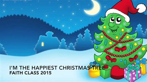 happiest christmastree i m the happiest tree faith class 2015