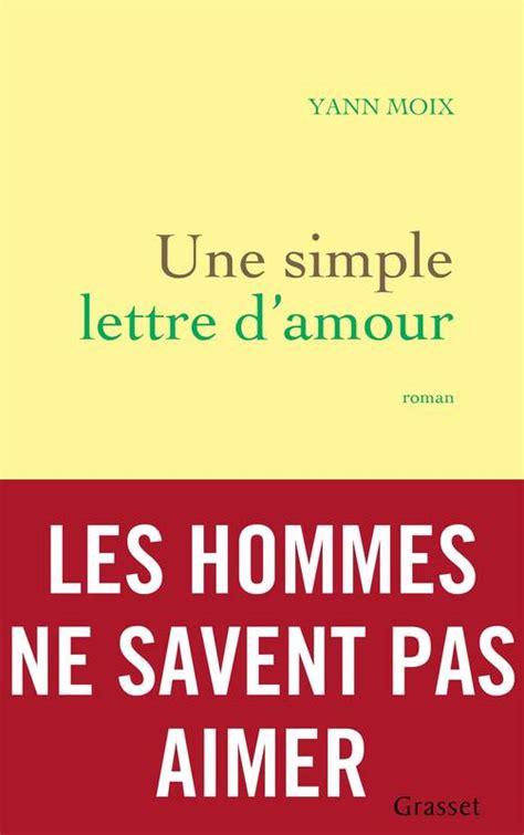 Présentation Lettre D Amour Livre Une Simple Lettre D Amour Yann Moix Grasset Litt 233 Rature Fran 231 Aise