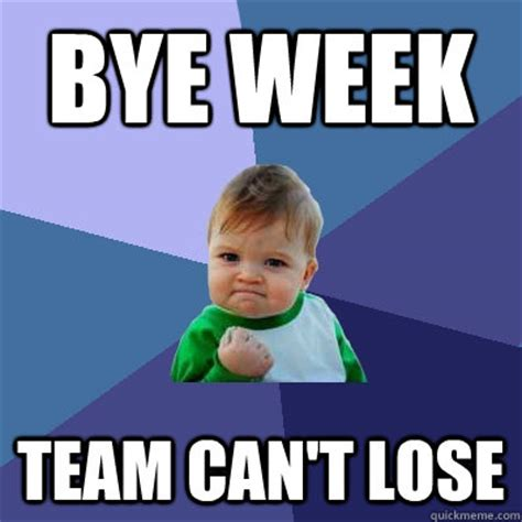 Bye Meme - bye week team can t lose success kid quickmeme