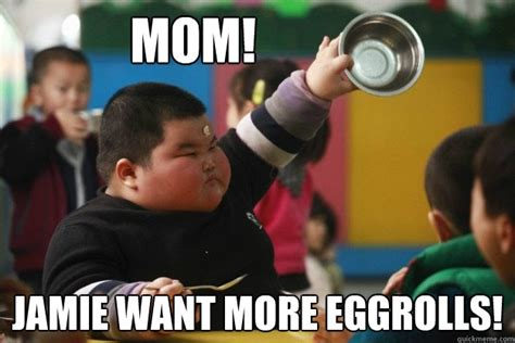 Fat Chinese Boy Meme - mom jamie want more eggrolls moar fat chinese kid