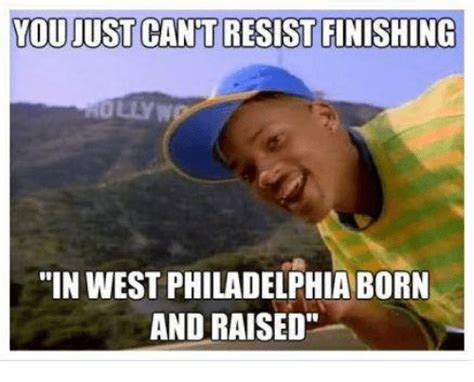 you just cant resist finishing in west philadelphia born