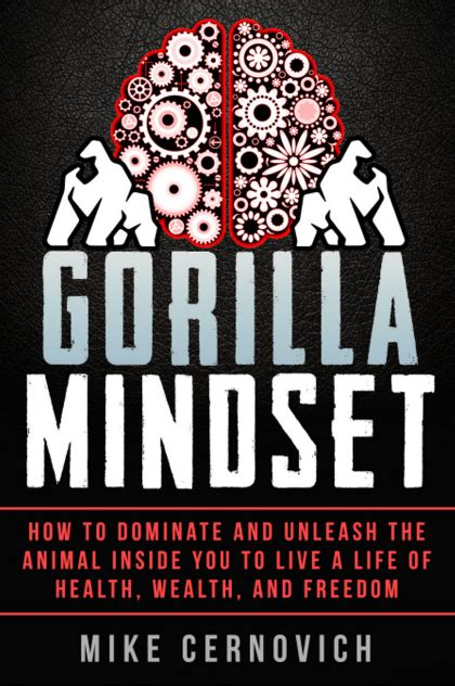 Pdf Gorilla Mindset Mike Cernovich by How To Achieve Anything With Gorilla Mindset