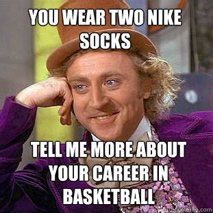 Willy Wonka Tell Me More Meme - you wear two nike socks tell me more about your career in