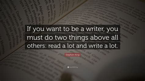 Wants To Write A Tell All by Stephen King Quote If You Want To Be A Writer You Must