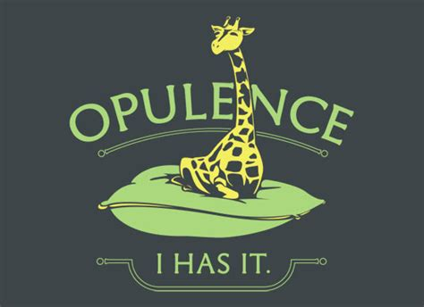 Opulence I Has It opulence i has it t shirt snorgtees