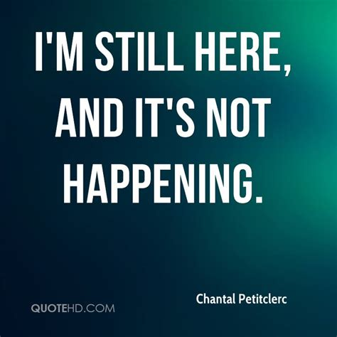 Im Still Here by Chantal Petitclerc Quotes Quotehd
